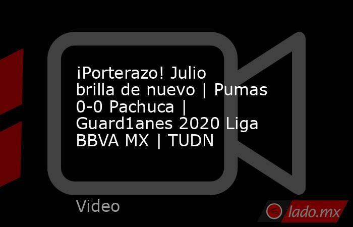 ¡Porterazo! Julio brilla de nuevo | Pumas 0-0 Pachuca | Guard1anes 2020 Liga BBVA MX | TUDN. Noticias en tiempo real