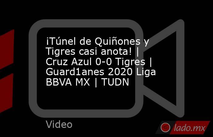 ¡Túnel de Quiñones y Tigres casi anota! | Cruz Azul 0-0 Tigres | Guard1anes 2020 Liga BBVA MX | TUDN. Noticias en tiempo real