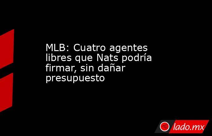 MLB: Cuatro agentes libres que Nats podría firmar, sin dañar presupuesto. Noticias en tiempo real
