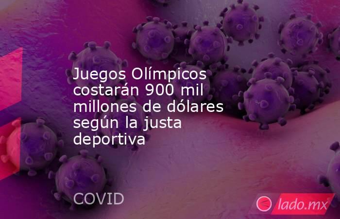 Juegos Olímpicos costarán 900 mil millones de dólares según la justa deportiva. Noticias en tiempo real