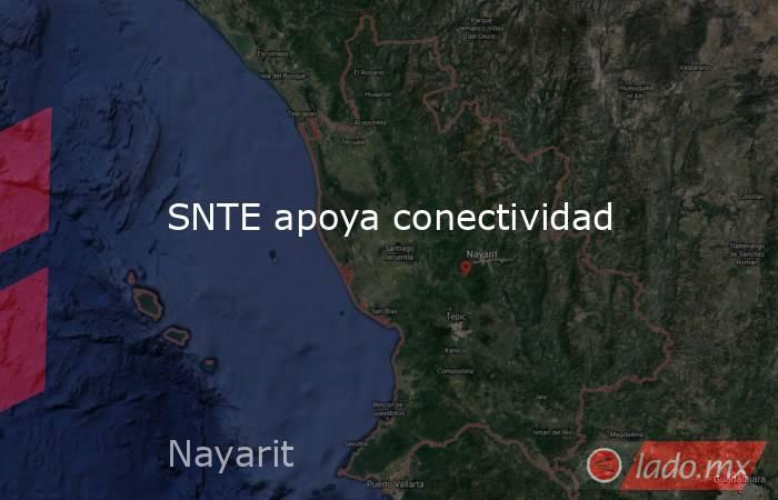 SNTE apoya conectividad. Noticias en tiempo real