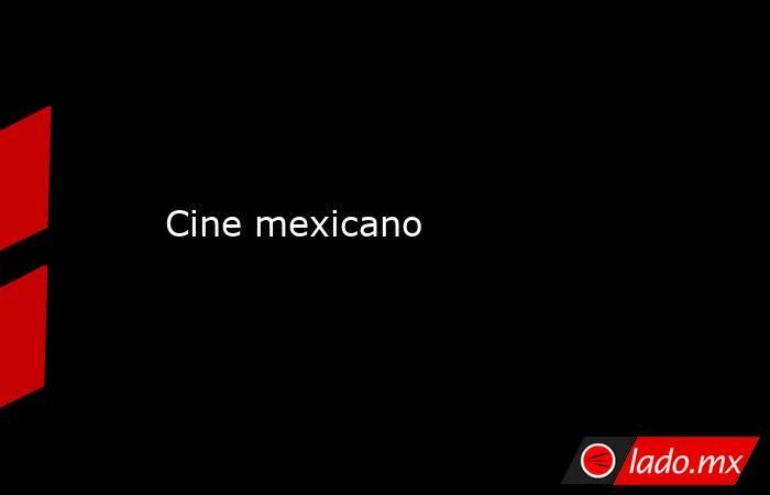 Cine mexicano. Noticias en tiempo real