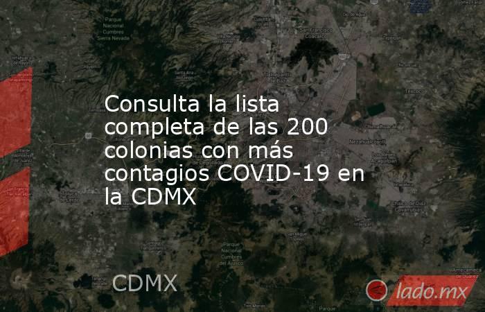 Consulta la lista completa de las 200 colonias con más contagios COVID-19 en la CDMX. Noticias en tiempo real