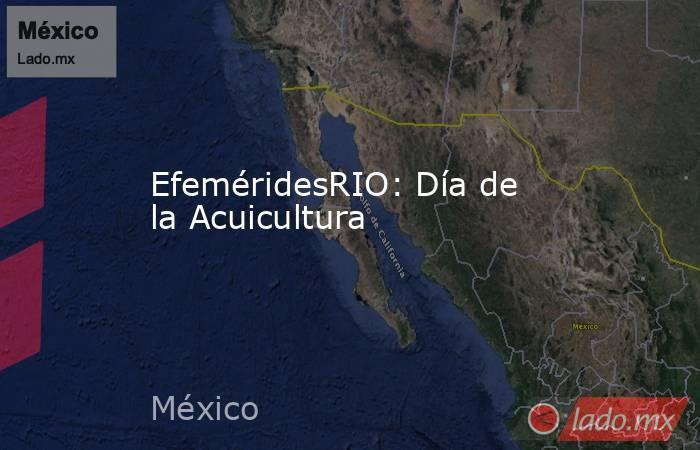 EfeméridesRIO: Día de la Acuicultura. Noticias en tiempo real