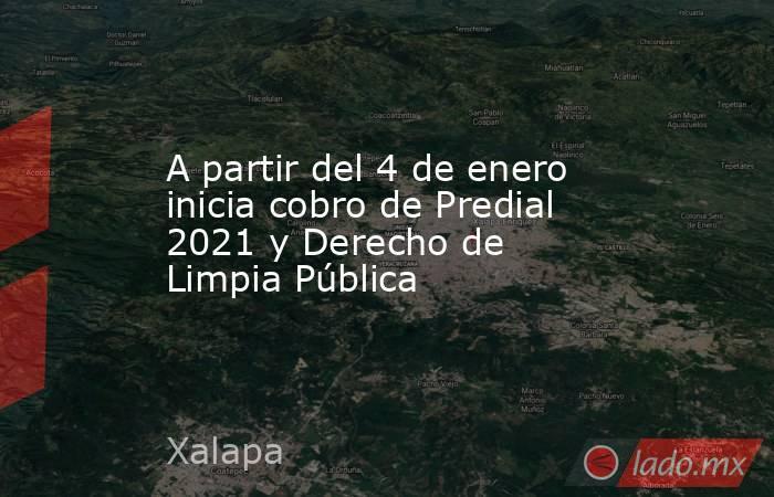 A partir del 4 de enero inicia cobro de Predial 2021 y Derecho de Limpia Pública. Noticias en tiempo real