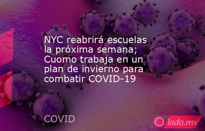 NYC reabrirá escuelas la próxima semana; Cuomo trabaja en un plan de invierno para combatir COVID-19. Noticias en tiempo real