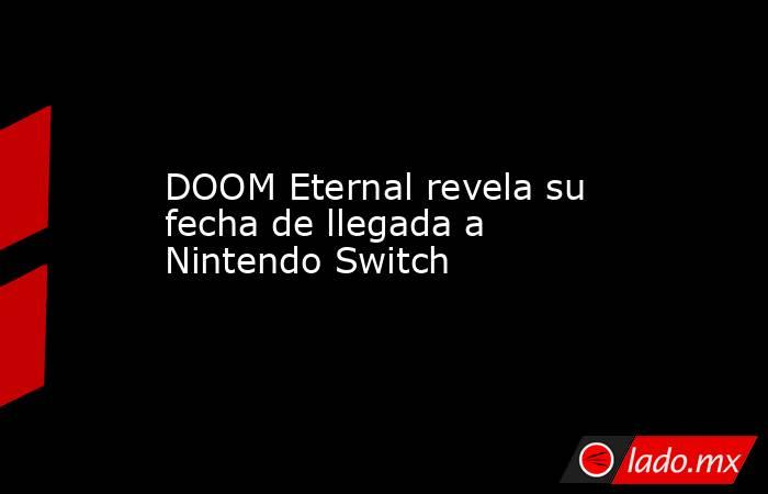 DOOM Eternal revela su fecha de llegada a Nintendo Switch. Noticias en tiempo real