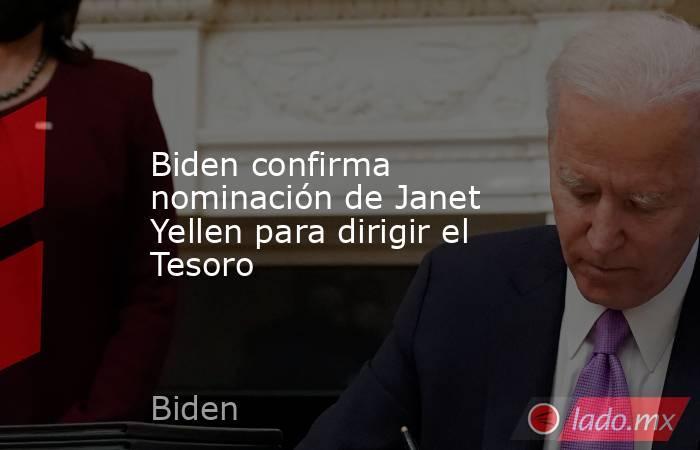 Biden confirma nominación de Janet Yellen para dirigir el Tesoro. Noticias en tiempo real