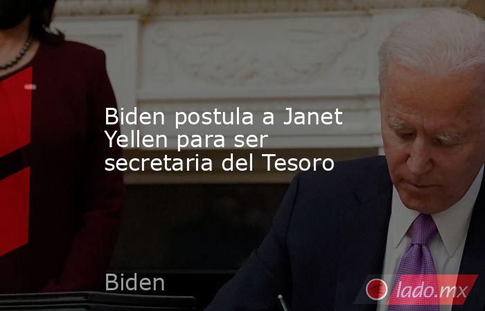Biden postula a Janet Yellen para ser secretaria del Tesoro. Noticias en tiempo real