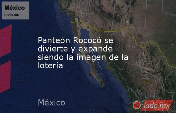 Panteón Rococó se divierte y expande siendo la imagen de la lotería. Noticias en tiempo real