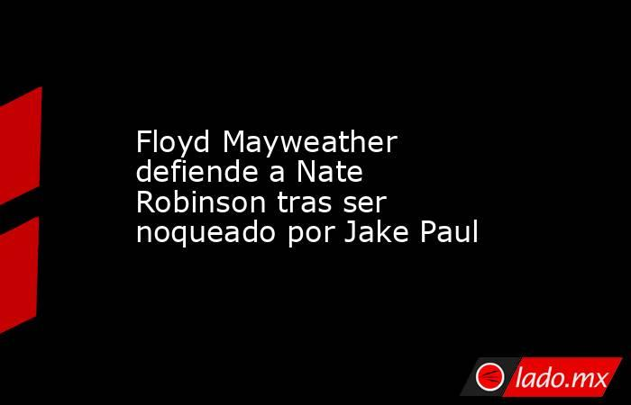 Floyd Mayweather defiende a Nate Robinson tras ser noqueado por Jake Paul . Noticias en tiempo real