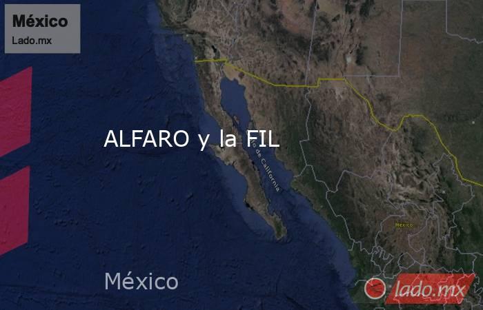 ALFARO y la FIL. Noticias en tiempo real