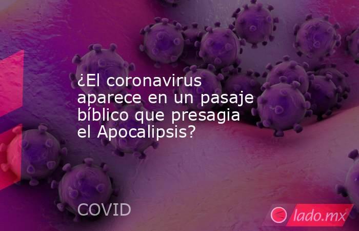 ¿El coronavirus aparece en un pasaje bíblico que presagia el Apocalipsis?. Noticias en tiempo real