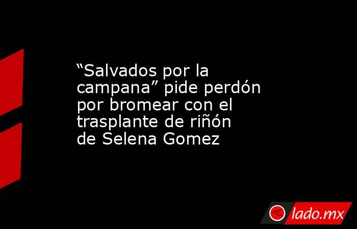 """""""Salvados por la campana"""" pide perdón por bromear con el trasplante de riñón de Selena Gomez. Noticias en tiempo real"""