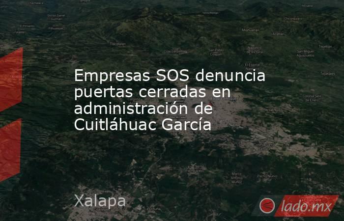 Empresas SOS denuncia puertas cerradas en administración de Cuitláhuac García. Noticias en tiempo real
