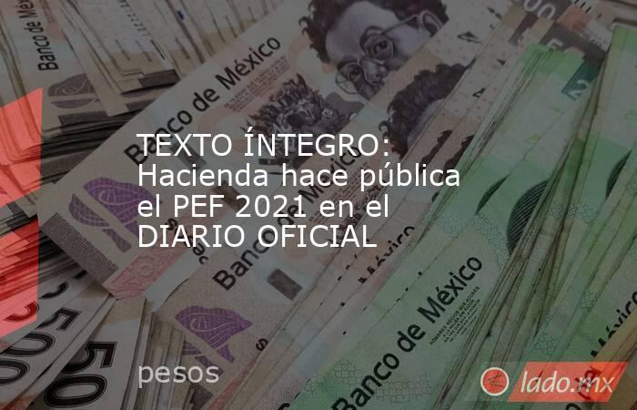 TEXTO ÍNTEGRO: Hacienda hace pública el PEF 2021 en el DIARIO OFICIAL. Noticias en tiempo real