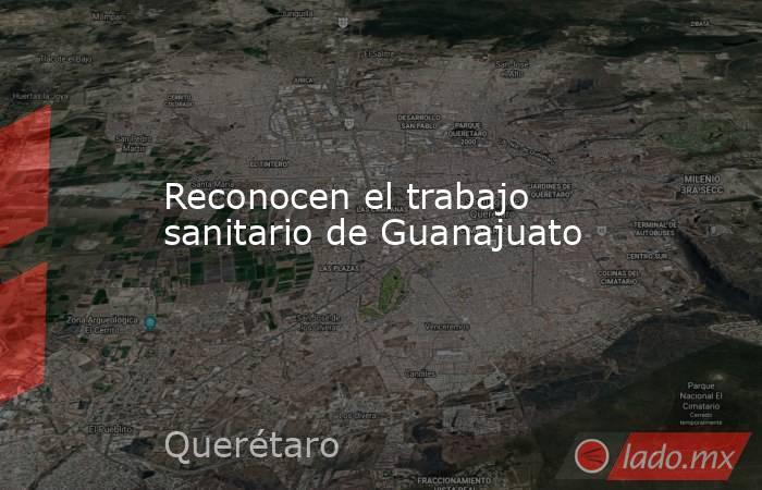 Reconocen el trabajo sanitario de Guanajuato. Noticias en tiempo real