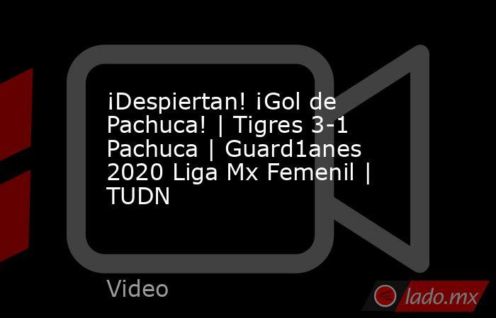 ¡Despiertan! ¡Gol de Pachuca!   Tigres 3-1 Pachuca   Guard1anes 2020 Liga Mx Femenil   TUDN. Noticias en tiempo real