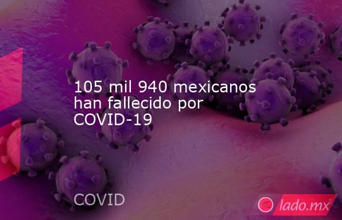 105 mil 940 mexicanos han fallecido por COVID-19. Noticias en tiempo real