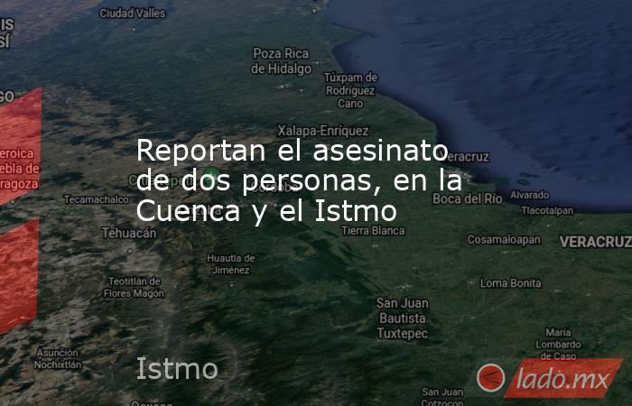 Reportan el asesinato de dos personas, en la Cuenca y el Istmo. Noticias en tiempo real