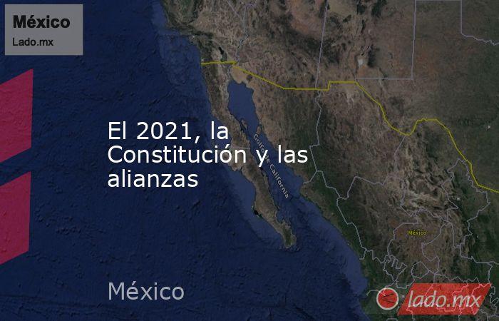 El 2021, la Constitución y las alianzas. Noticias en tiempo real