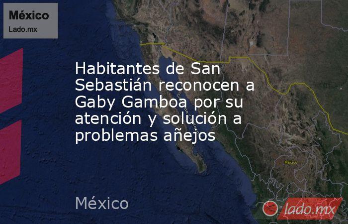 Habitantes de San Sebastián reconocen a Gaby Gamboa por su atención y solución a problemas añejos. Noticias en tiempo real