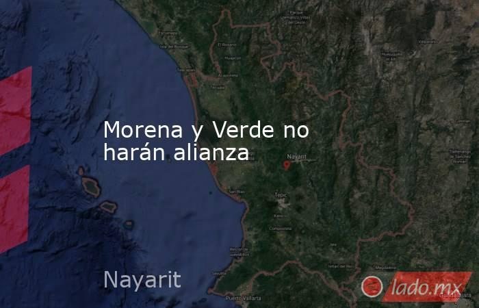 Morena y Verde no harán alianza. Noticias en tiempo real
