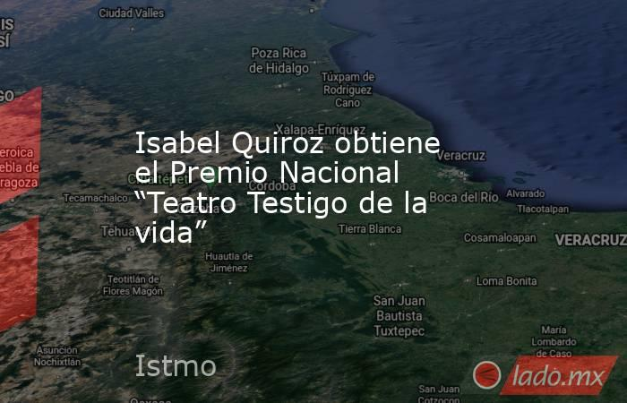 """Isabel Quiroz obtiene el Premio Nacional """"Teatro Testigo de la vida"""". Noticias en tiempo real"""