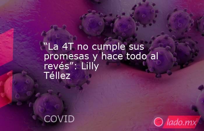 """""""La 4T no cumple sus promesas y hace todo al revés"""": Lilly Téllez. Noticias en tiempo real"""