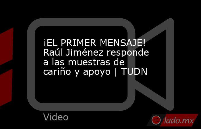 ¡EL PRIMER MENSAJE! Raúl Jiménez responde a las muestras de cariño y apoyo | TUDN. Noticias en tiempo real