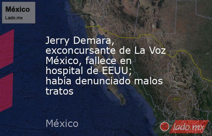 Jerry Demara, exconcursante de La Voz México, fallece en hospital de EEUU; había denunciado malos tratos. Noticias en tiempo real