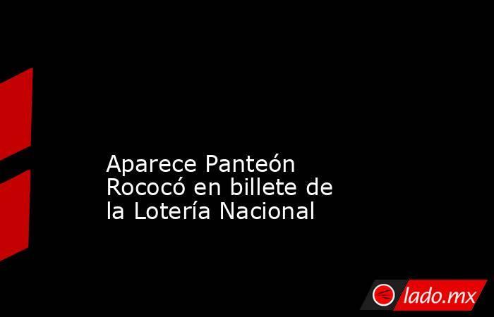 Aparece Panteón Rococó en billete de la Lotería Nacional . Noticias en tiempo real