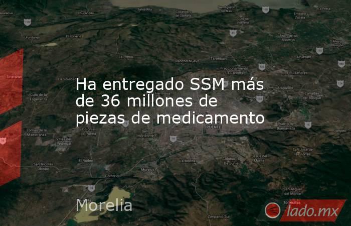 Ha entregado SSM más de 36 millones de piezas de medicamento. Noticias en tiempo real