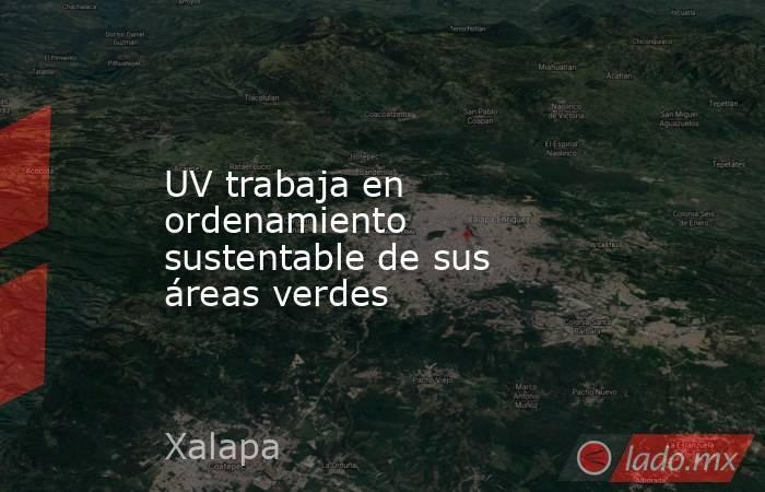 UV trabaja en ordenamiento sustentable de sus áreas verdes. Noticias en tiempo real