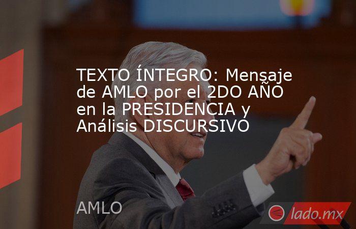 TEXTO ÍNTEGRO: Mensaje de AMLO por el 2DO AÑO en la PRESIDENCIA y Análisis DISCURSIVO. Noticias en tiempo real