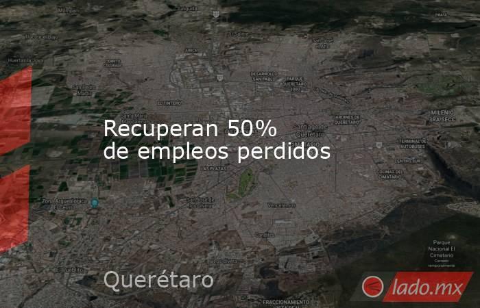 Recuperan 50% deempleos perdidos. Noticias en tiempo real