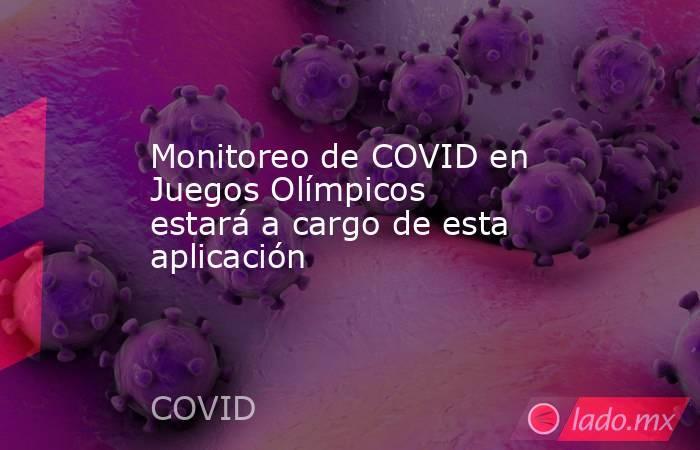 Monitoreo de COVID en Juegos Olímpicos estará a cargo de esta aplicación. Noticias en tiempo real