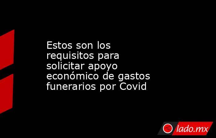 Estos son los requisitos para solicitar apoyo económico de gastos funerarios por Covid. Noticias en tiempo real