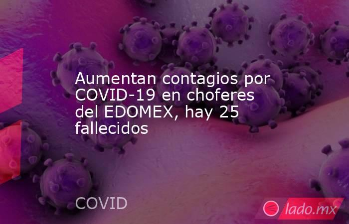 Aumentan contagios por COVID-19 en choferes del EDOMEX, hay 25 fallecidos . Noticias en tiempo real