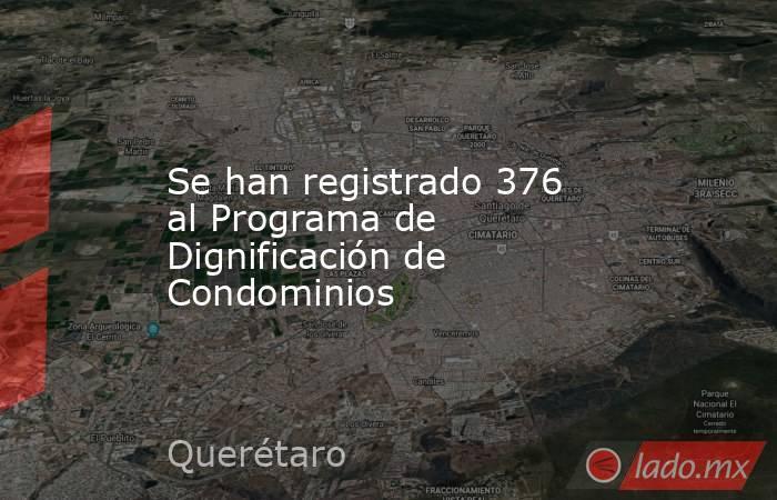 Se han registrado 376 al Programa de Dignificación de Condominios. Noticias en tiempo real