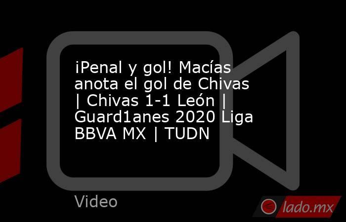 ¡Penal y gol! Macías anota el gol de Chivas | Chivas 1-1 León | Guard1anes 2020 Liga BBVA MX | TUDN. Noticias en tiempo real