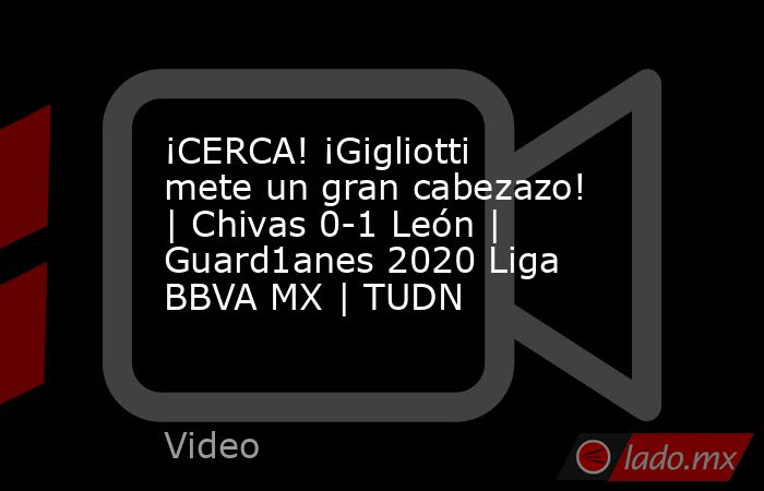 ¡CERCA! ¡Gigliotti mete un gran cabezazo! | Chivas 0-1 León | Guard1anes 2020 Liga BBVA MX | TUDN. Noticias en tiempo real