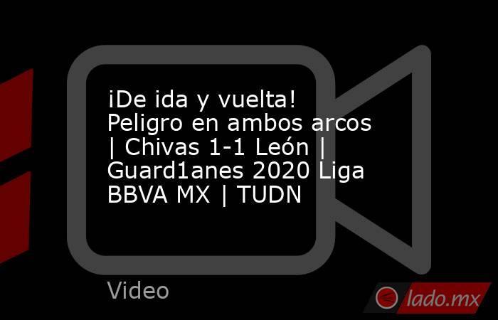 ¡De ida y vuelta! Peligro en ambos arcos | Chivas 1-1 León | Guard1anes 2020 Liga BBVA MX | TUDN. Noticias en tiempo real