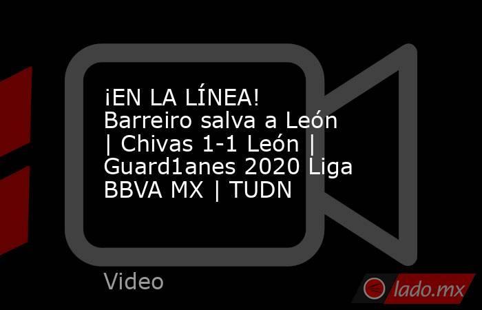 ¡EN LA LÍNEA! Barreiro salva a León | Chivas 1-1 León | Guard1anes 2020 Liga BBVA MX | TUDN. Noticias en tiempo real