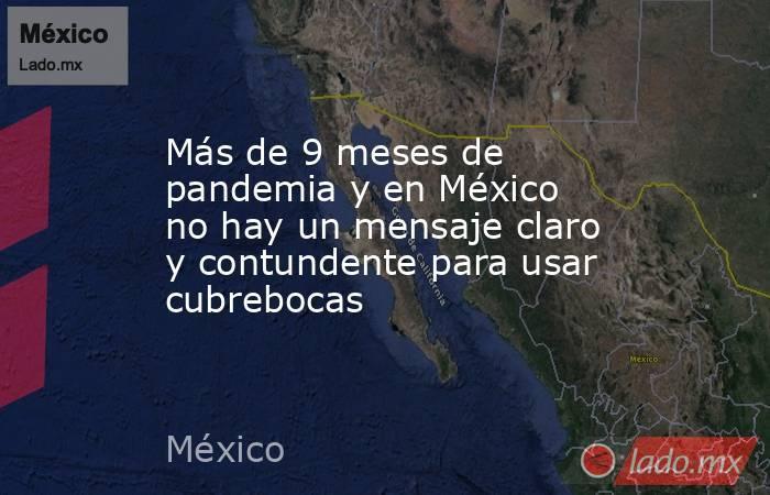 Más de 9 meses de pandemia y en México no hay un mensaje claro y contundente para usar cubrebocas. Noticias en tiempo real