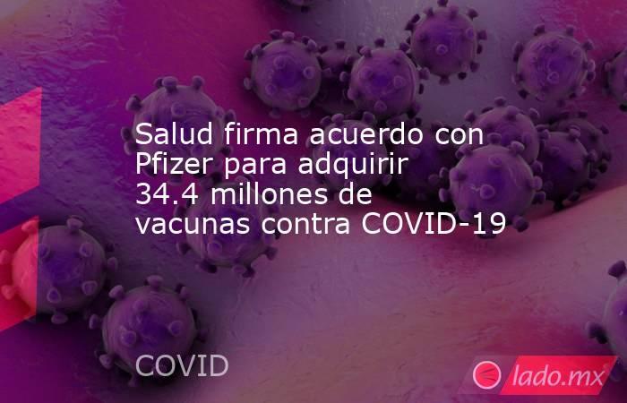 Salud firma acuerdo con Pfizer para adquirir 34.4 millones de vacunas contra COVID-19. Noticias en tiempo real