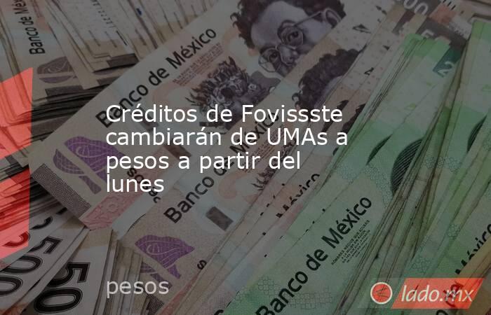 Créditos de Fovissste cambiarán de UMAs a pesos a partir del lunes. Noticias en tiempo real
