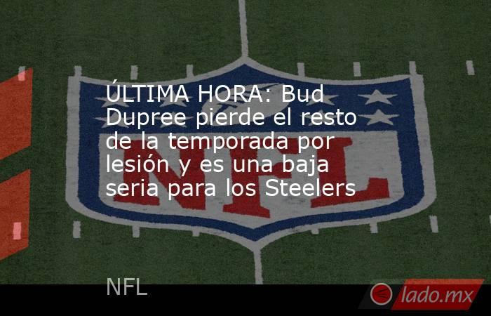 ÚLTIMA HORA: Bud Dupree pierde el resto de la temporada por lesión y es una baja seria para los Steelers. Noticias en tiempo real
