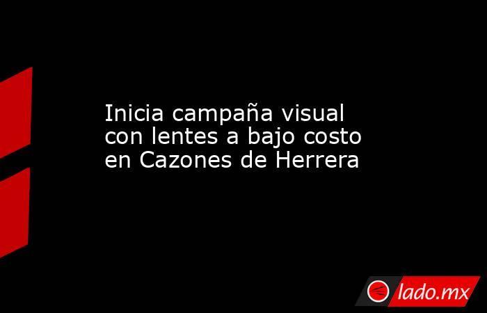 Inicia campaña visual con lentes a bajo costo en Cazones de Herrera. Noticias en tiempo real