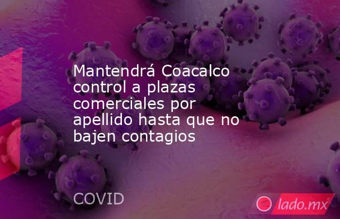 Mantendrá Coacalco control a plazas comerciales por apellido hasta que no bajen contagios. Noticias en tiempo real